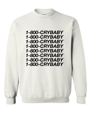 1-800-Cry-baby sweatshirt