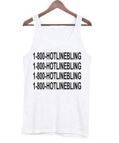 1-800-hotlinebling tank top