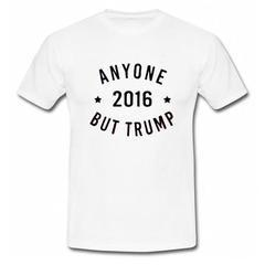 Anyone 2016 But Trump T-Shirt