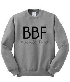 BBF brunette best friend sweatshirt