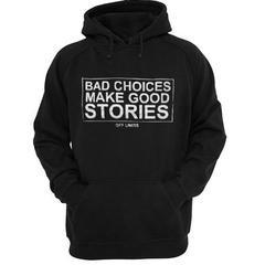 Bad Choices Make Good Stories Hoodie