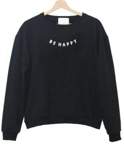Be Happy Sweatshirt