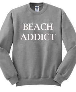 Beach addict sweatshirt