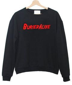 Buried Alive Sweatshirt