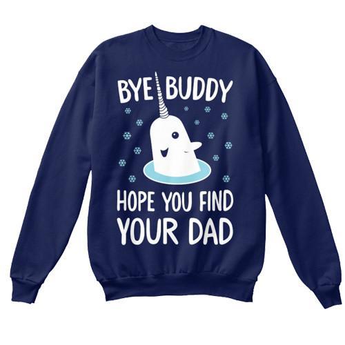 Bye Buddy Hope You Find Your Dad Sweatshirt