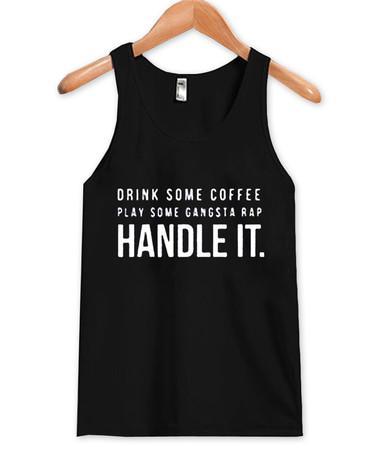 Drink Some Coffee Play Some Gangsta Rap HANDLE IT Tank Top
