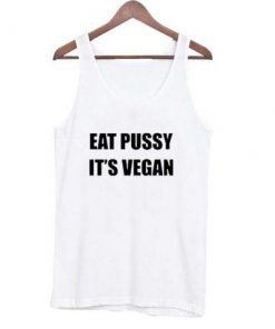 Eat Pussy its Vegan Tank Top