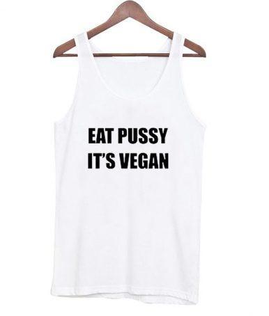 Eat Pussy its Vegan Tank Top