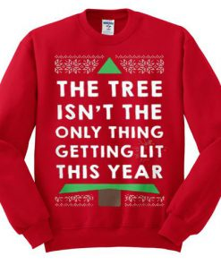 The Tree Isn't The Only Thing Getting Lit This Year Sweatshirt