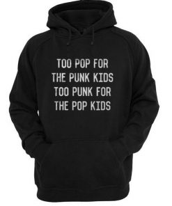 Too Pop For The Punk Kids Too Punk For The Pop Kids Hoodie