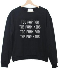 Too Pop For The Punk Kids Too Punk For The Pop Kids Sweatshirt
