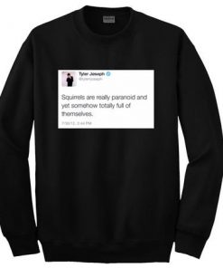 Tyler Joseph Tweets Squirrels Are Really sweatshirt