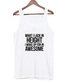 What I Lack In Height Tank top