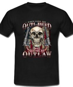 When guns are outlawed I'll be an outlaw T-Shirt