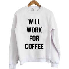 Will Work For Coffee Sweatshirt