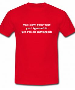 Yes I Saw Your Text T-shirt