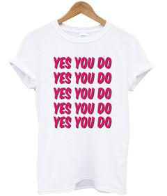 Yes you do T-shirt