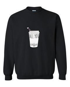 all you coffee sweatshirt