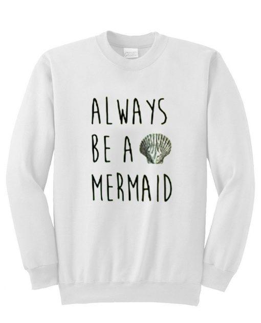 always be a mermaid sweatshirt