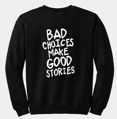 bad choices make good stories sweatshirt back