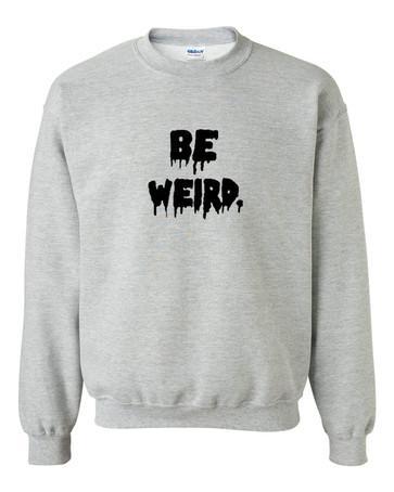 be weird sweatshirt