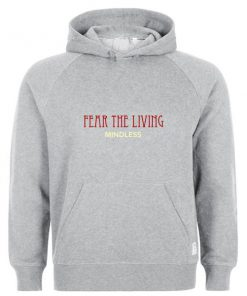fear the living hoodie