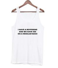 i have a boyfriend tank top