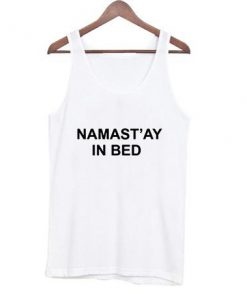 namast'ay in bed Tank Top