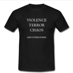 violence terror chaos and other poems T-shirt