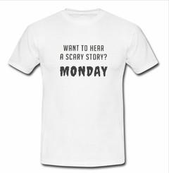 want to hear a scary story T-shirt
