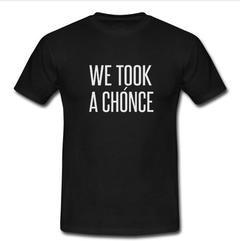 we took a chonce T-shirt