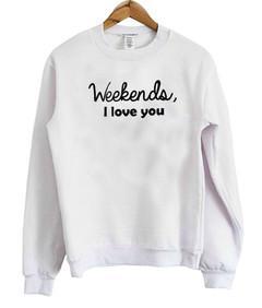 weekends i love you sweatshirt