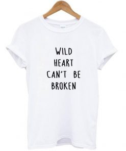 wild hearts can't be broken t shirt