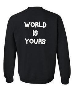 world is yours sweatshirt back