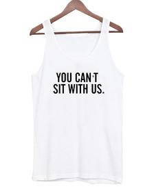 you cant sit with us Tank top