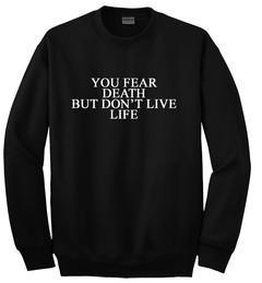 you fear death but don't live life sweatshirt