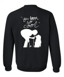 you look so cool the 1975 sweatshirt back