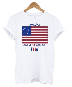America Stand Up For Betsy Ross 1776 T shirt