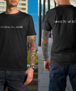 When we all fall asleep Where do we go T Shirt Twoside