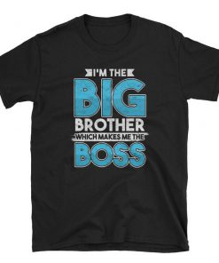 'm The Big Brother Which Makes Me The Boss Gift Siblings Short-Sleeve Unisex T-Shirt