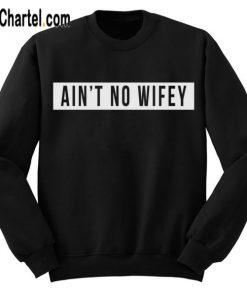 Aint No Wifey Sweatshirt - Salin