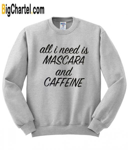 All I Need is Mascara and Caffeine Sweatshirt