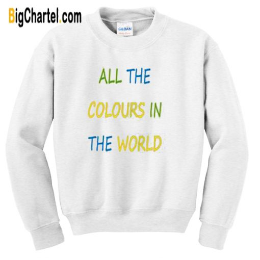 All The Colours In The World Sweatshirt