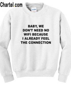 Baby We Don't Need No Wifi Sweatshirt