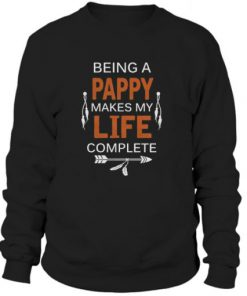 Being a Pappy Makes Life Complete Pappy Sweatshirt