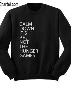 Calm Down It's PE Not The Hunger Games Sweatshirt