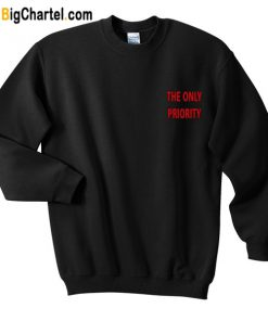 The Only Priority Sweatshirt