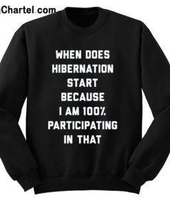 When Does Hibernation Start Sweatshirt