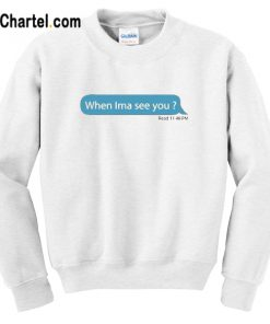 When Ima See You Sweatshirt