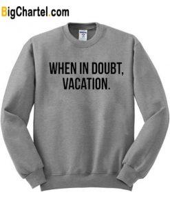 When In Doubt Vacation Sweatshirt